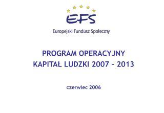 PROGRAM OPERACYJNY KAPITAŁ LUDZKI 2007 – 2013 czerwiec 2006