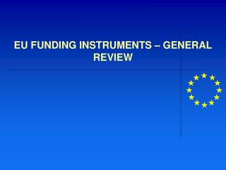 EU FUNDING INSTRUMENTS – GENERAL REVIEW