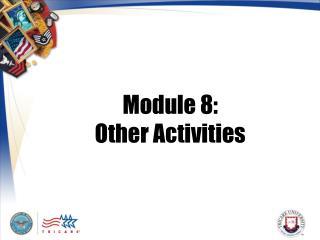 Module 8:  Other Activities