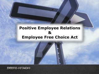 Positive Employee Relations  & Employee Free Choice Act