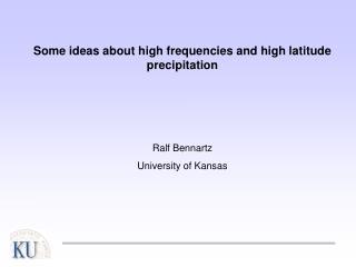 Some ideas about high frequencies and high latitude precipitation Ralf Bennartz