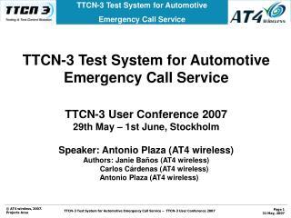 TTCN-3 Test System for Automotive Emergency Call Service TTCN-3 User Conference 2007