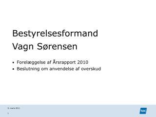 Bestyrelsesformand Vagn Sørensen Forelæggelse af Årsrapport 2010