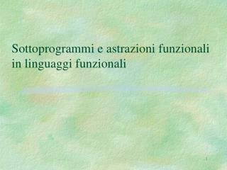 Sottoprogrammi e astrazioni funzionali  in linguaggi funzionali