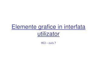 Elemente grafice in interfata utilizator