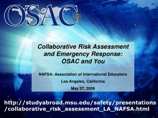 Collaborative Risk Assessment and Emergency Response: OSAC and You   NAFSA: Association of International Educators Los A