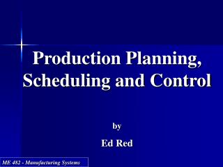 Production Planning, Scheduling and Control  by Ed Red