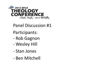 Panel Discussion # 1 Participants: - Rob Gagnon - Wesley Hill - Stan Jones - Ben Mitchell