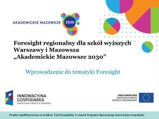 """Foresight regionalny dla szkół wyższych Warszawy i Mazowsza """"Akademickie Mazowsze 2030"""""""