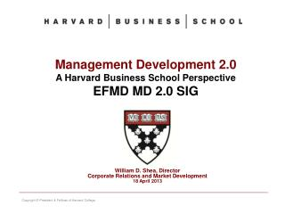 M anagement Development 2.0 A Harvard Business School Perspective EFMD MD 2.0 SIG