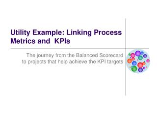 Utility Example: Linking Process Metrics and  KPIs