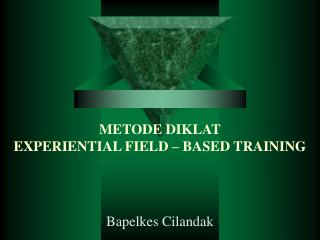 METODE DIKLAT EXPERIENTIAL FIELD – BASED TRAINING