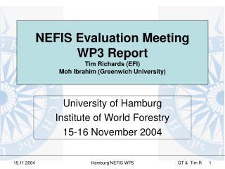 NEFIS Evaluation Meeting WP3 Report Tim Richards (EFI) Moh Ibrahim (Greenwich University)