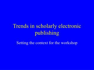 Trends in scholarly electronic publishing