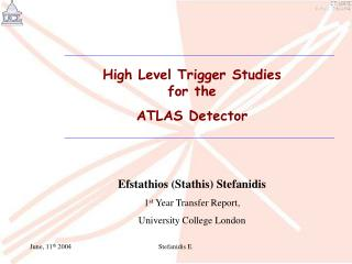 High Level Trigger Studies  for the  ATLAS Detector Efstathios (Stathis) Stefanidis