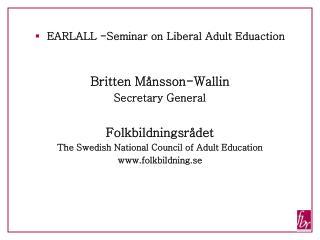 EARLALL -Seminar on Liberal Adult Eduaction Britten Månsson-Wallin Secretary General