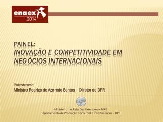 Painel:  Inovação  e Competitividade  em  Negócios  Internacionais