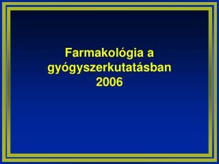 Farmakol gia a gy gyszerkutat sban 2006