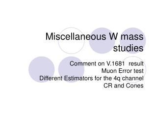 Miscellaneous W mass studies