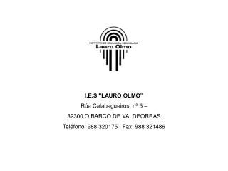 """I.E.S """"LAURO OLMO"""" Rúa Calabagueiros, nº 5 –  32300 O BARCO DE VALDEORRAS"""