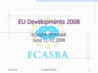 EU Developments 2008 ECASBA SEMINAR June 11-12 2008
