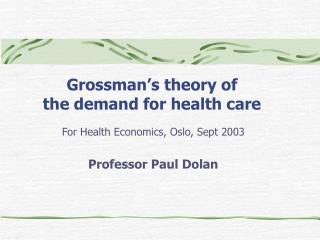 Grossman s theory of the demand for health care