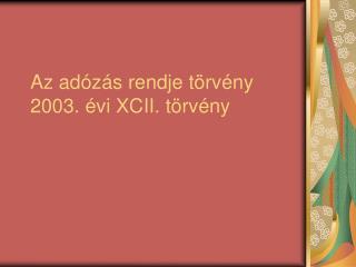 Az adózás rendje törvény 2003. évi XCII. törvény