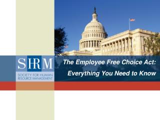 The Employee Free Choice Act:   Everything You Need to Know