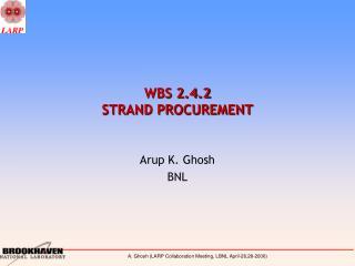 WBS 2.4.2  STRAND PROCUREMENT
