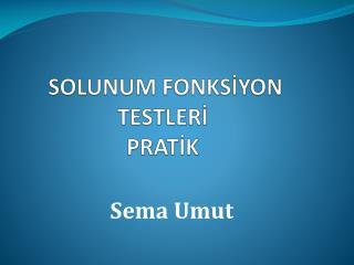 SOLUNUM FONKSİYON TESTLERİ PRATİK