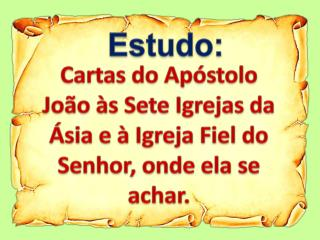 Cartas do Ap�stolo Jo�o �s Sete Igrejas da �sia e � Igreja Fiel do Senhor, onde ela se achar.