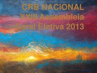 CRB NACIONAL XXIII Assembleia Geral Eletiva 2013