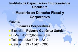 Instituto de Capacitación Empresarial de Occidente . . Maestría en Derecho Fiscal y Corporativo