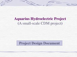 Aquarius Hydroelectric Project A small-scale CDM project