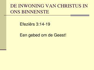 DE INWONING VAN CHRISTUS IN ONS BINNENSTE