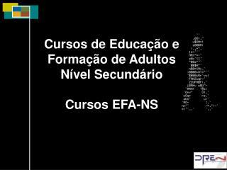 Cursos de Educação e Formação de Adultos Nível Secundário Cursos EFA-NS
