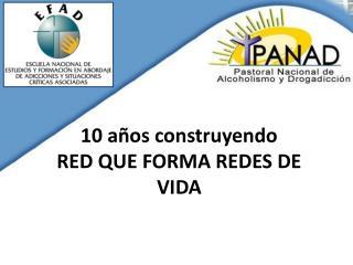 10 años construyendo  RED QUE FORMA REDES DE VIDA