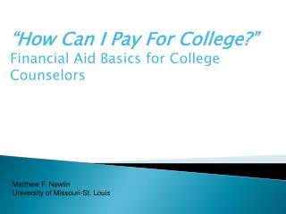 """How Can I Pay For College?"" Financial Aid Basics for College Counselors"