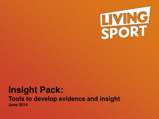 Insight Pack: Tools to develop evidence and insight June 2014