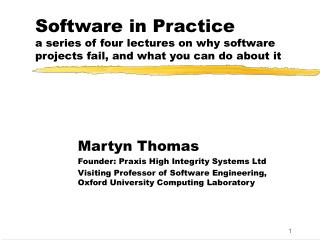 Martyn Thomas Founder: Praxis High Integrity Systems Ltd