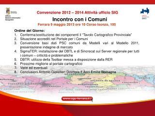 Incontro con i Comuni Ferrara 9 maggio 2013 ore 10 Corso Isonzo, 105 Ordine del Giorno: