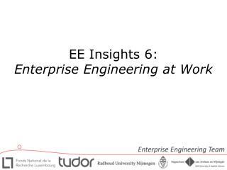 EE Insights  6:  Enterprise  Engineering at  Work