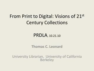 From Print to Digital: Visions of 21 st  Century Collections PRDLA , 10.21.10