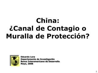 China:  ¿Canal de Contagio o Muralla de Protecci ón ?