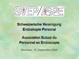 S chweizerische  V ereinigung E ndoskopie  P ersonal A ssociation  S uisse du
