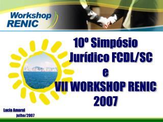 10º Simpósio      Jurídico FCDL/SC e VII WORKSHOP RENIC 2007