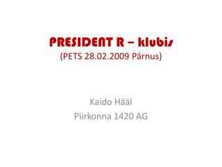 PRESIDENT R – klubis (PETS 28.02.2009 Pärnus)