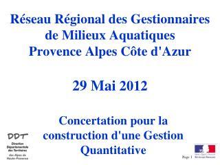 Réseau Régional des Gestionnaires de Milieux Aquatiques Provence Alpes Côte d'Azur 29 Mai  2012