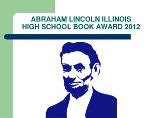 ABRAHAM LINCOLN ILLINOIS  HIGH SCHOOL BOOK AWARD 2012