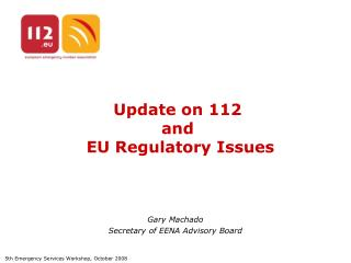 Update on 112  and  EU Regulatory Issues
